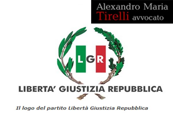 """Nasce il partito """"Libertà Giustizia Repubblica"""", fondato dall'Avvocato Alexandro Maria Tirelli"""